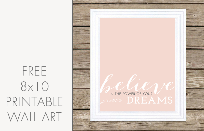 """Belive in the Power of Your Dreams"" - FREE 8x10 Printable"