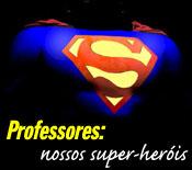 Professores são os verdadeiros herois