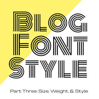 Blog Font Style - Part Three: Size, Weight, and Style