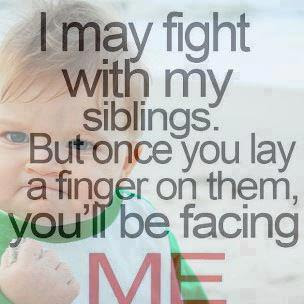 Happy To Inspire: I may fight with my siblings...but | 304 x 304 jpeg 24kB