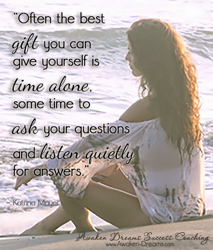 """"""" Often the best gift you can give yourself is time alone ..."""