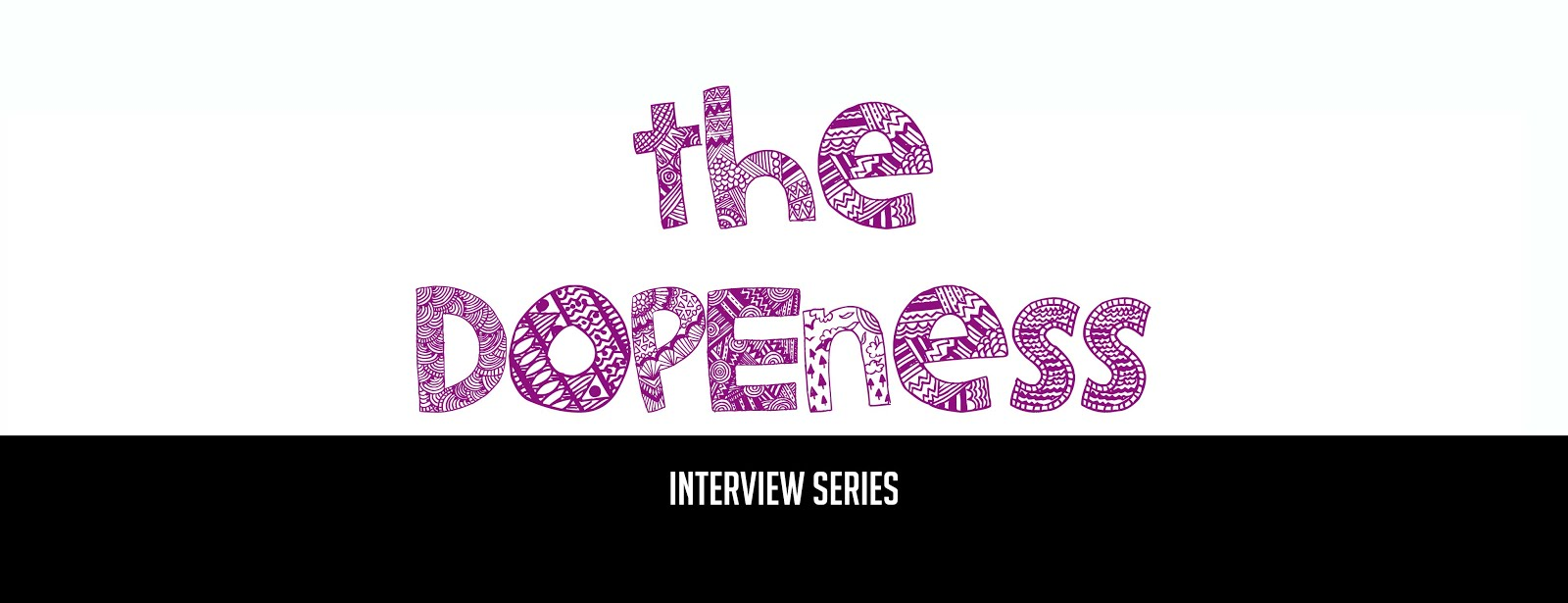 The Dopeness Interview Series