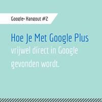 Met Google Plus vrijwel direct Google gevonden