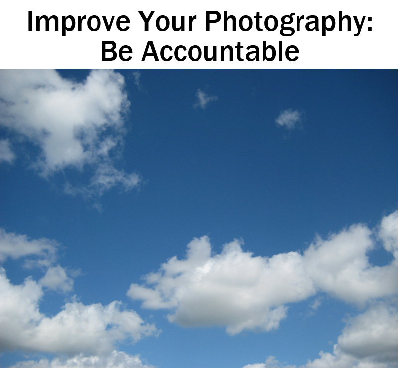 Improve Your Photography: be accountable | Boost Your Photography