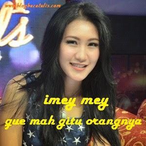 Video/Mp3 Dan Lirik Lagu Imey Mey-Gue Mah Gitu Orangnya