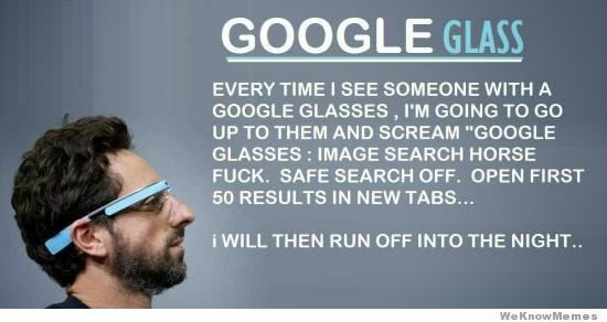 Google Glass, Google Glass Meme, why you shouldn't wear Google Glass, Google Glass Stupid, Google Glass funny,