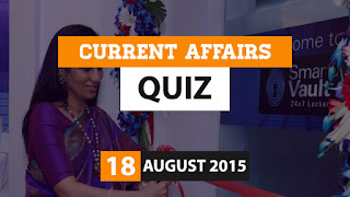 Current Affairs Quiz 18 August 2015