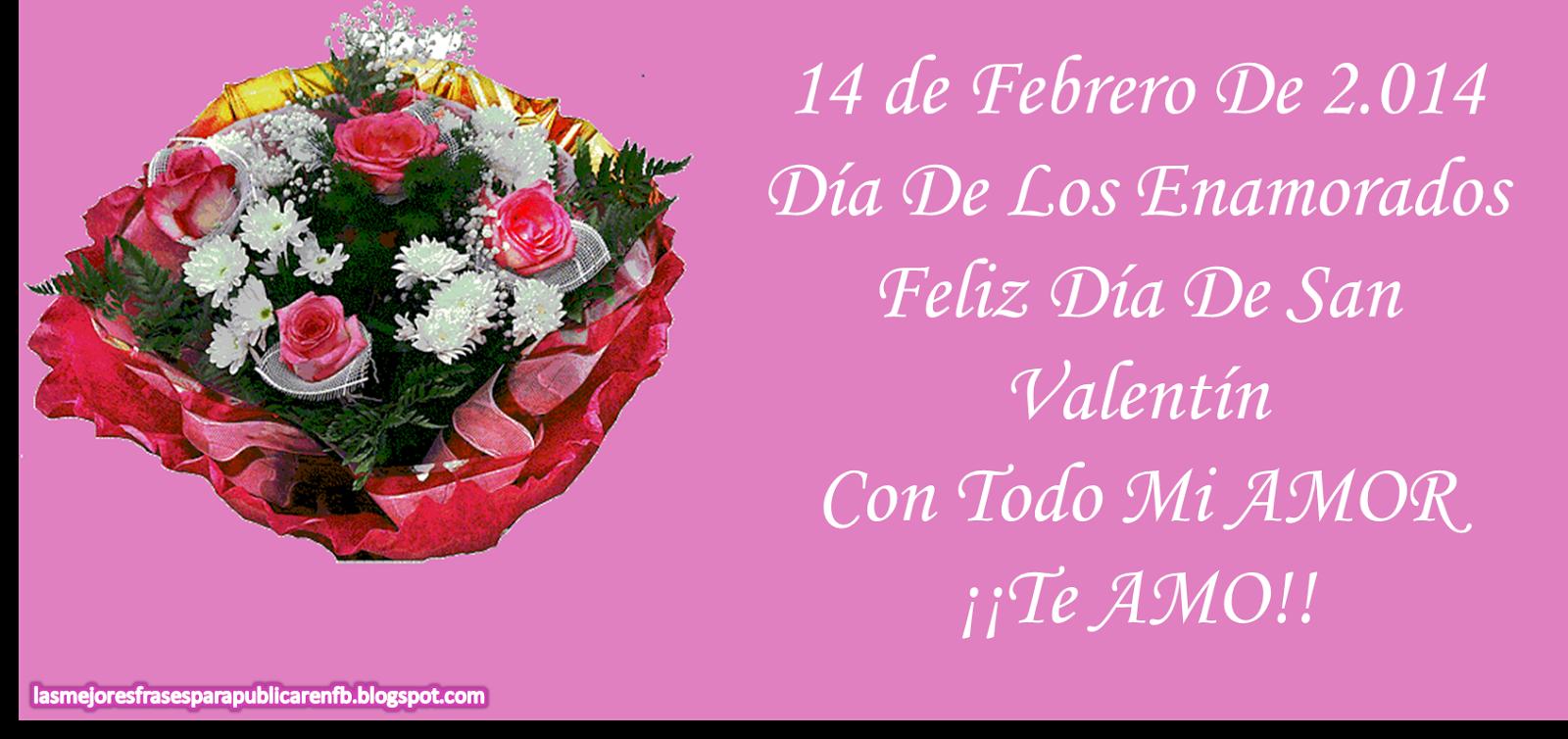 Frases De San Valentín: 14 De Febrero De 2.014 Día De Los Enamorados Feliz Día De San Valentín Con Todo Mi Amor Te AMO