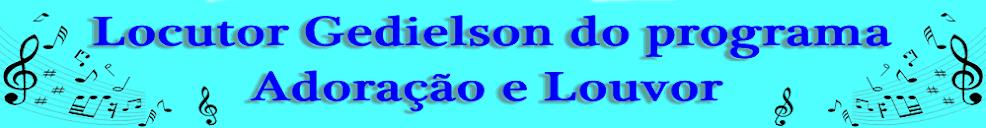 Locutor Gedielson do programa Adoração e Louvor