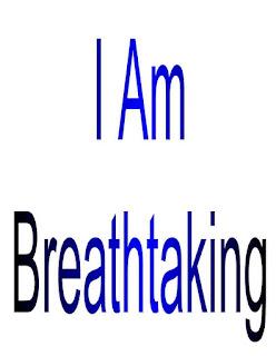 I Am Breathtaking.