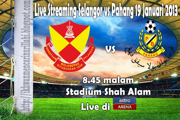 Live Streaming Selangor vs Pahang 19 Januari 2013 - Liga Super 2013