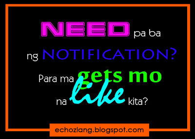 Need pa ba ng notification? Para magets mo na like kita?