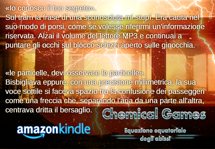 http://www.amazon.it/Chemical-Games-Equazione-equatoriale-abissi-ebook/dp/B00UXK9SG4/ref=pd_rhf_gw_p_img_1
