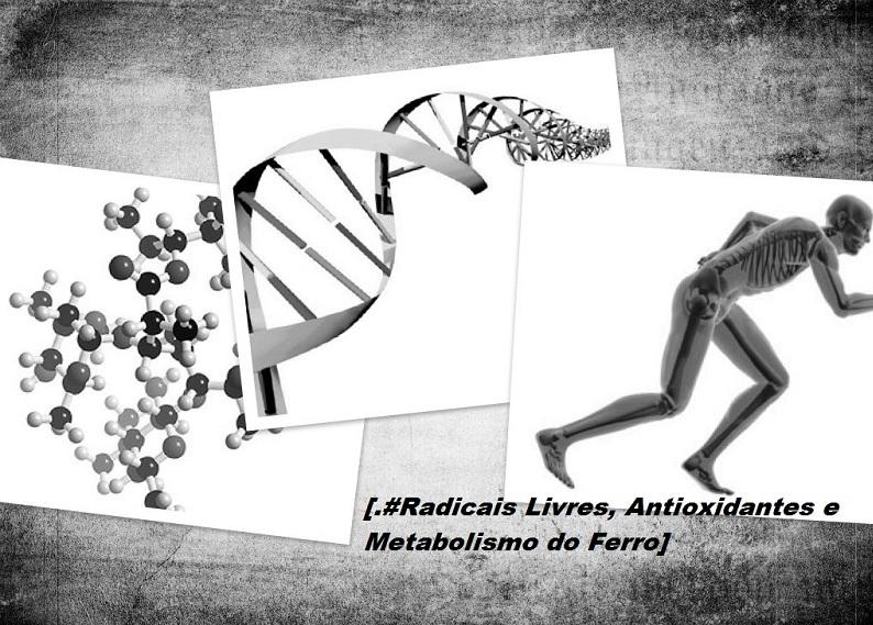 Radicais Livres, Antioxidantes e Metabolismo do Ferro