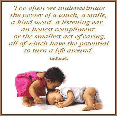 Too often we underestimate the power of a touch,