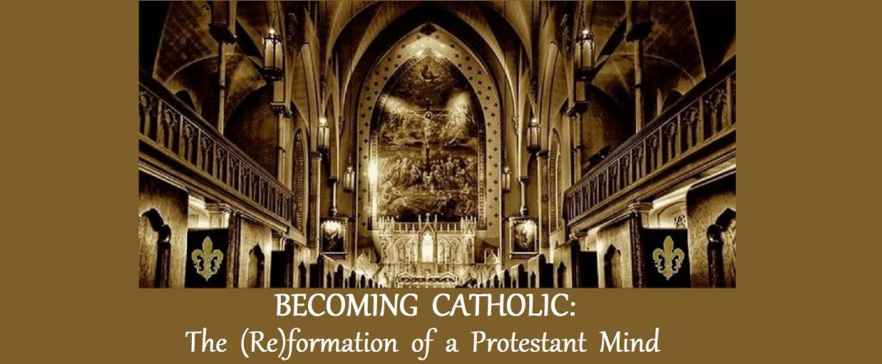 Becoming Catholic: The (Re)formation of a Protestant Mind