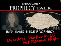 Erika Grey Prophecy Talk End Times Bible Prophecy Overdose Deaths in US it Record High