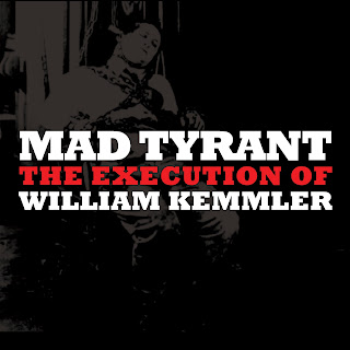 Mad Tyrant - The Execution of William Kemmler [CD Release & Free Download]