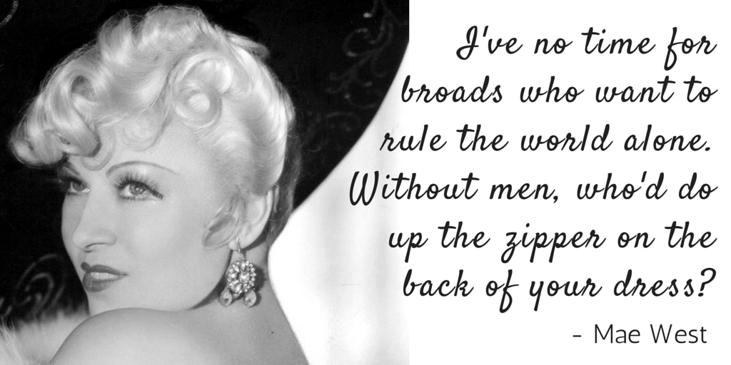5 Quotes from 5 Kick-ass Women - Mae West on having a man in your life