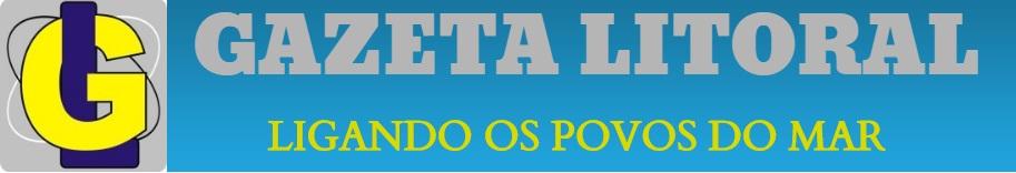 GAZETA DO LITORAL - LIGANDO OS POVOS DO MAR