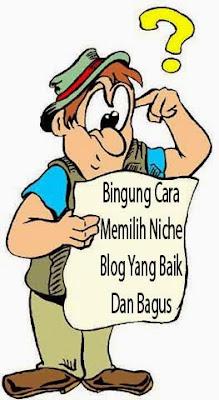 Tips Cara Memilih Niche Blog Yang Baik Dan Bagus