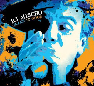 R.J. Mischo - Make It Good 2012