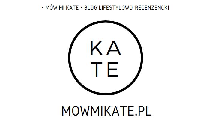 ▪ Mów mi Kate ▪ blog lifestylowo-recenzencki