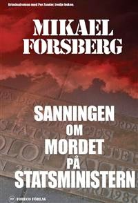 Sanningen om mordet på statsministern, deckare av Mikael Forsberg