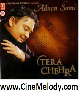 tera chehra Adnan Sami Khan - Collection Hindi Mp3 Songs Free  Download