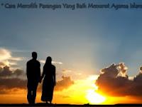 Cara Memilih Pasangan Yang Baik Menurut Agama Islam
