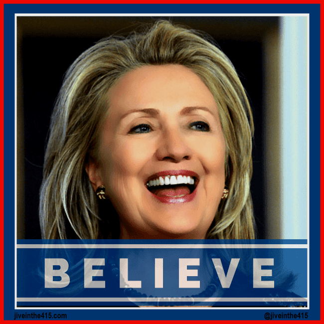 A Blue and Red Background with a photograph of a smiling Hillary Clinton in the center, and the word BELIEVE in block letters superimposed on the graphic by jiveinthe415.com.