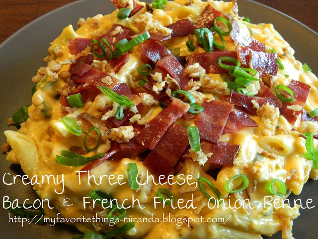 ... Favorite Things: Creamy Three Cheese, Bacon & French Fried Onion Penne