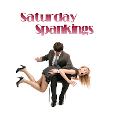Saturday Spankings Are Here!