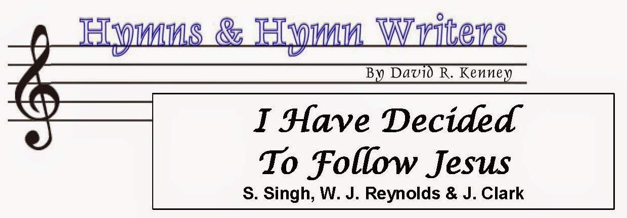 Bully Pulpit: Hymns & Hymn Writers: I Have Decided to Follow Jesus ...