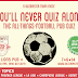 You'll Never Quiz Alone. The All-Things-Football Pub Quiz is July 6...