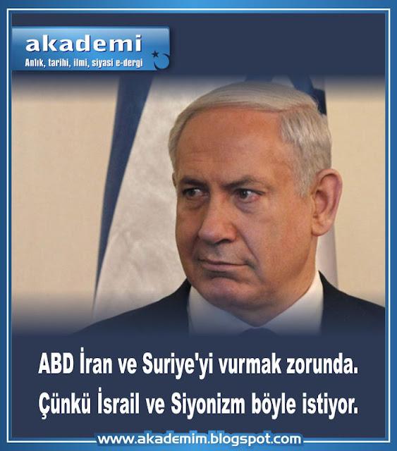 ABD İran ve Suriye'yi vurmak zorunda. Çünkü İsrail ve Siyonizm böyle istiyor