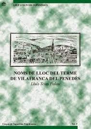 """""""Noms de lloc del terme de Vilafranca del Penedès"""". Institut d'Estudis Penedesencs, 2015"""