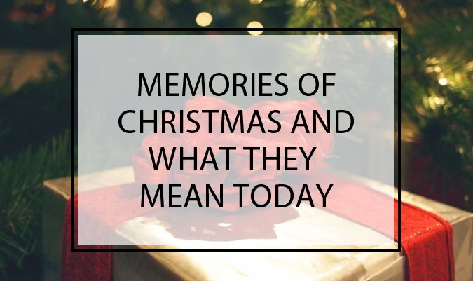 Memories of Christmas and What They Mean Today
