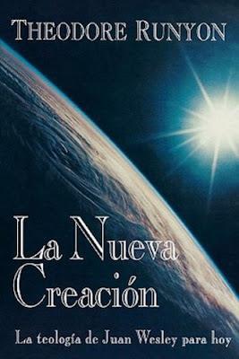 Theodore Runyon-La Nueva Creación-La Teología De Juan Wesley Para Hoy-