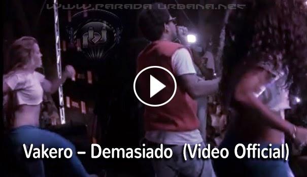 VIDEO  - Vakero – Demasiado  (Video Official)