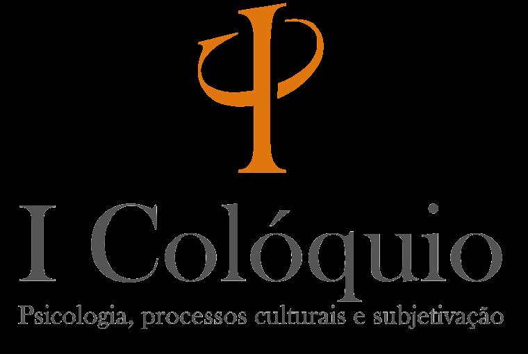 I Colóquio: Psicologia,processos culturais e subjetivação