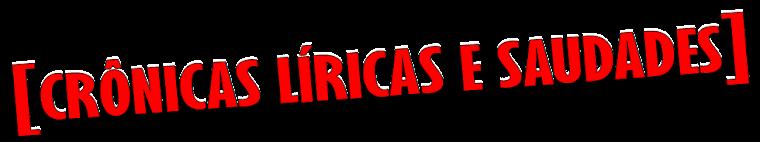 CRÔNICAS LÍRICAS E SAUDADES