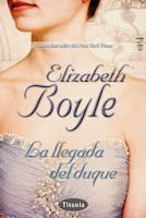 NOVELA ROMANTICA - La llegada del Duque  Elizabeth Boyle (Titania, 2 Abril 2014)  Romántica Adulta | Mayores de 18 años | Edición papel PORTADA