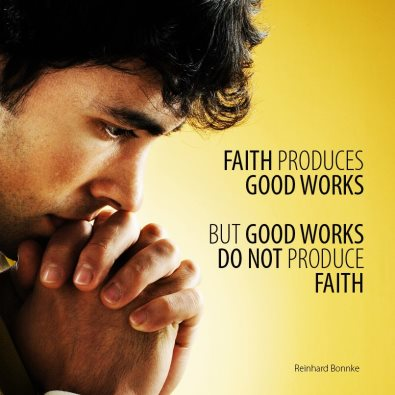 faith and good works Faith without works is no faith at all works without faith are ultimately worthless faith demonstrated by works, work driven by faith, is the most beautiful display.