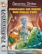 Agosto 2012. I Preistotopi #7: Dinosauro che dorme non piglia topi! [narrativa]