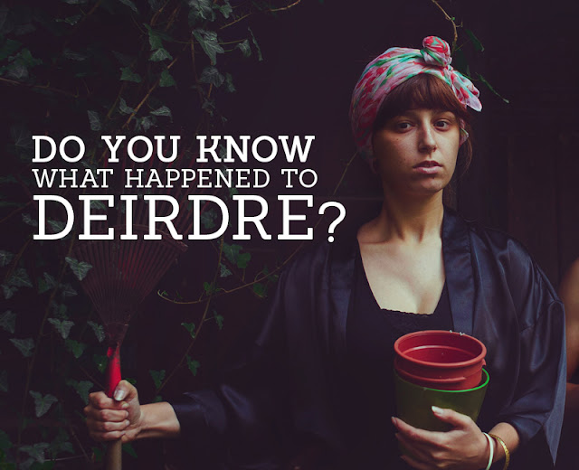 Do you know what happened to Deirdre of The Sorrows?