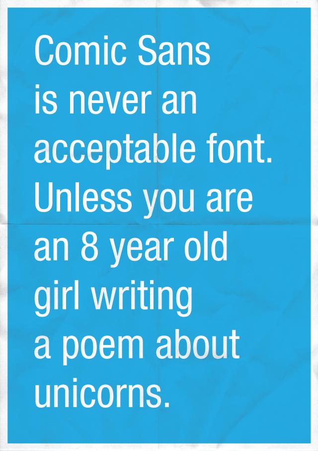 Comic Sans ist eine unakzeptable Schriftart, außer du bist ein 8-jähriges Mädchen, dass Gedichte über Einhörner schreibt.