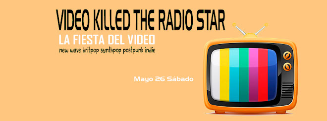 VIDEO KILLED THE RADIO STAR - LA FIESTA DEL VIDEO