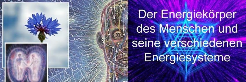 .: Der Energiekörper des Menschen und seine verschiedenen Energiesysteme :.