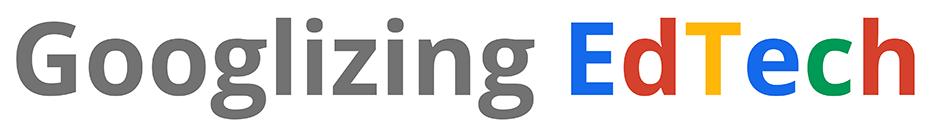 Googlizing EdTech